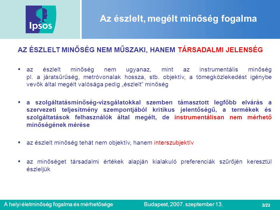 3/23 A helyi életminőség fogalma és mérhetőségeBudapest, 2007. szeptember 13. Az észlelt, megélt minőség fogalma AZ ÉSZLELT MINŐSÉG NEM MŰSZAKI, HANEM