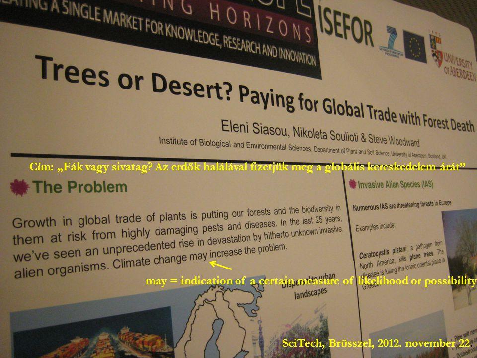 """SciTech, Brüsszel, 2012. november 22. may = indication of a certain measure of likelihood or possibility Cím: """"Fák vagy sivatag? Az erdők halálával fi"""
