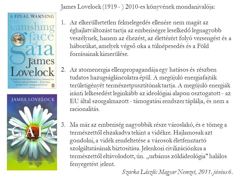 James Lovelock (1919 - ) 2010-es könyvének mondanivalója: 1.Az elkerülhetetlen felmelegedés ellenére nem magát az éghajlatváltozást tartja az emberisé