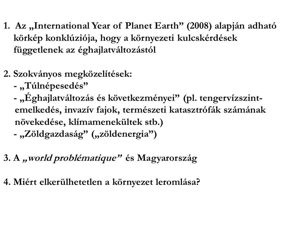 """1. Az """"International Year of Planet Earth"""" (2008) alapján adható körkép konklúziója, hogy a környezeti kulcskérdések függetlenek az éghajlatváltozástó"""