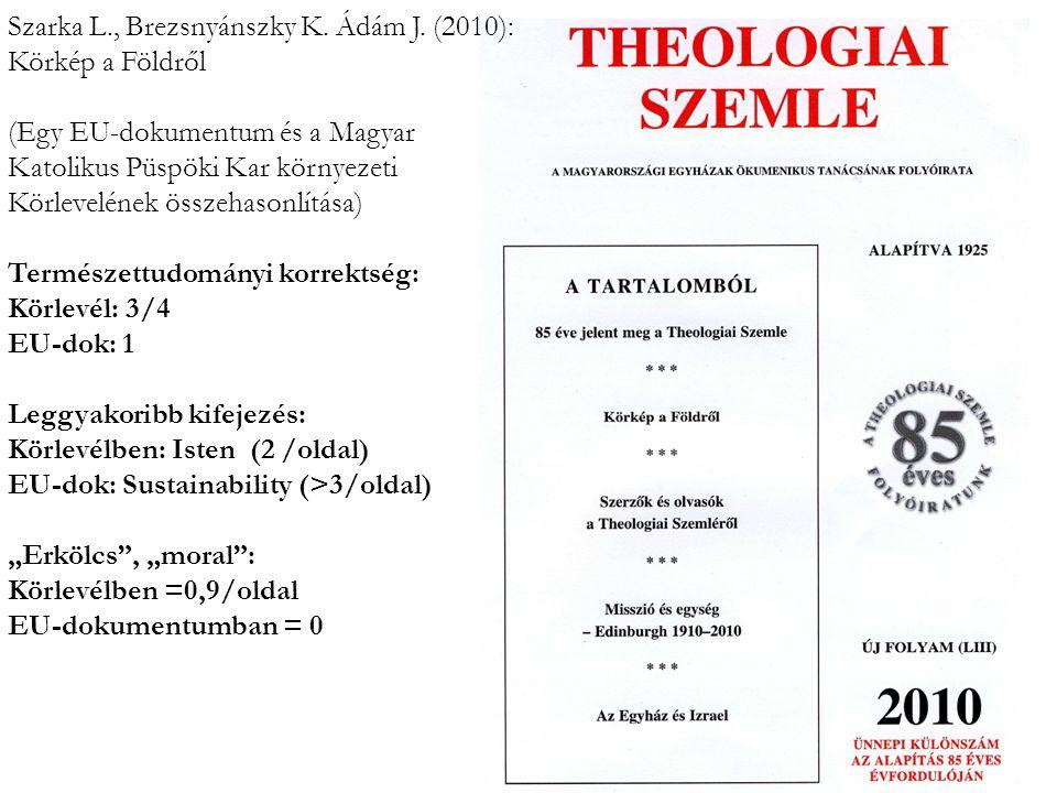 Szarka L., Brezsnyánszky K. Ádám J. (2010): Körkép a Földről (Egy EU-dokumentum és a Magyar Katolikus Püspöki Kar környezeti Körlevelének összehasonlí