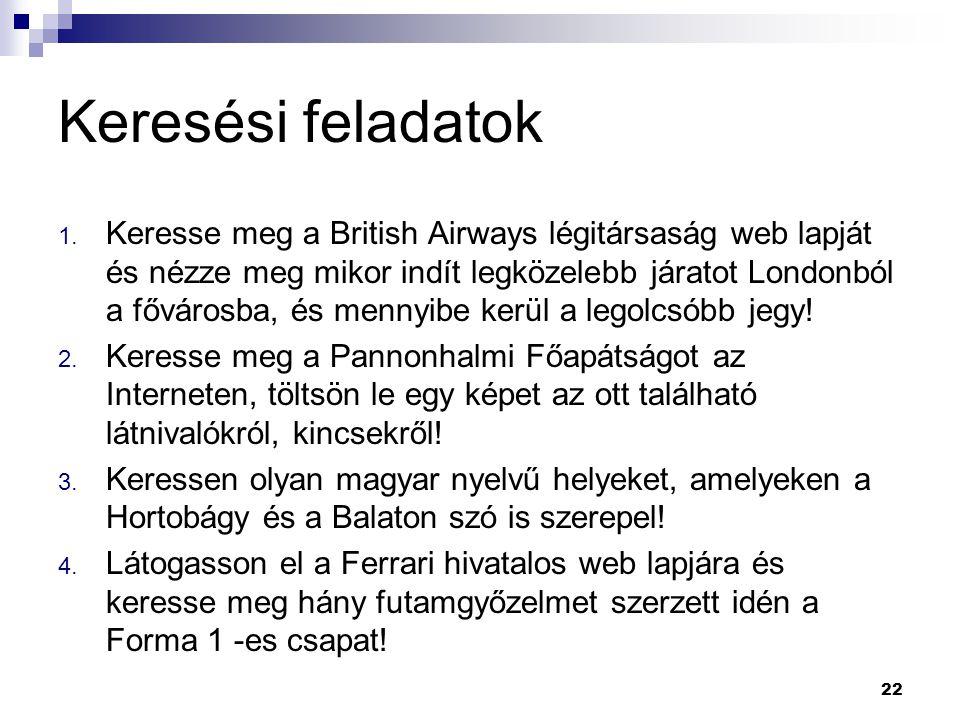 Keresési feladatok 1. Keresse meg a British Airways légitársaság web lapját és nézze meg mikor indít legközelebb járatot Londonból a fővárosba, és men