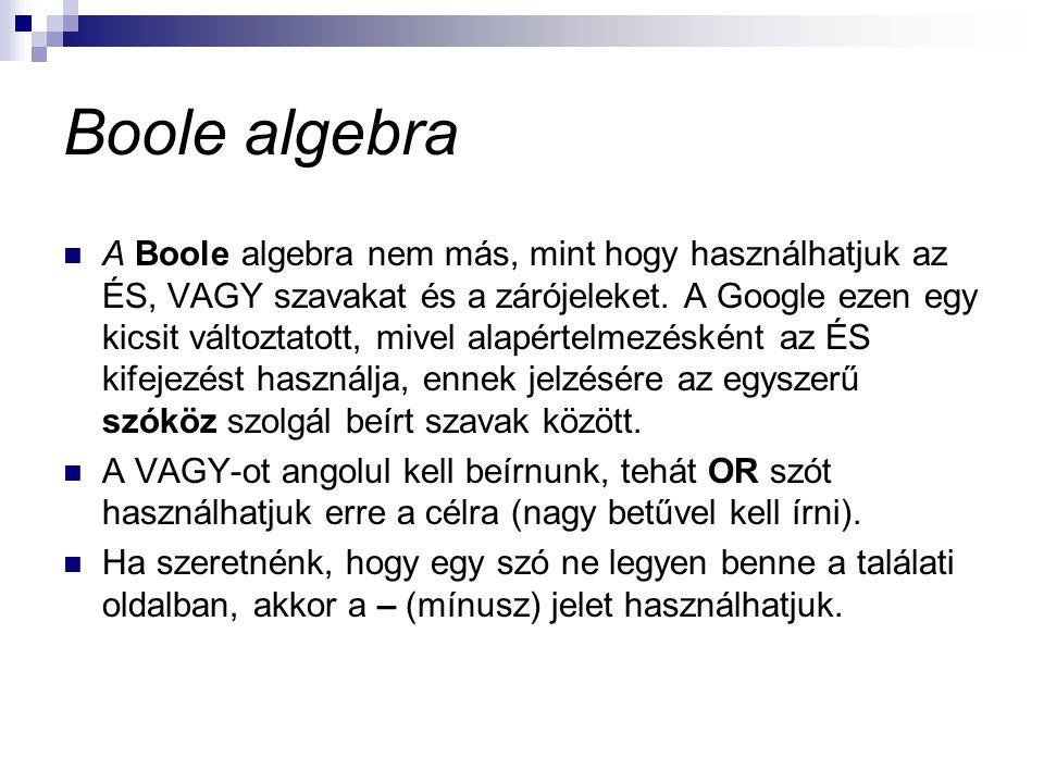  A Boole algebra nem más, mint hogy használhatjuk az ÉS, VAGY szavakat és a zárójeleket. A Google ezen egy kicsit változtatott, mivel alapértelmezésk
