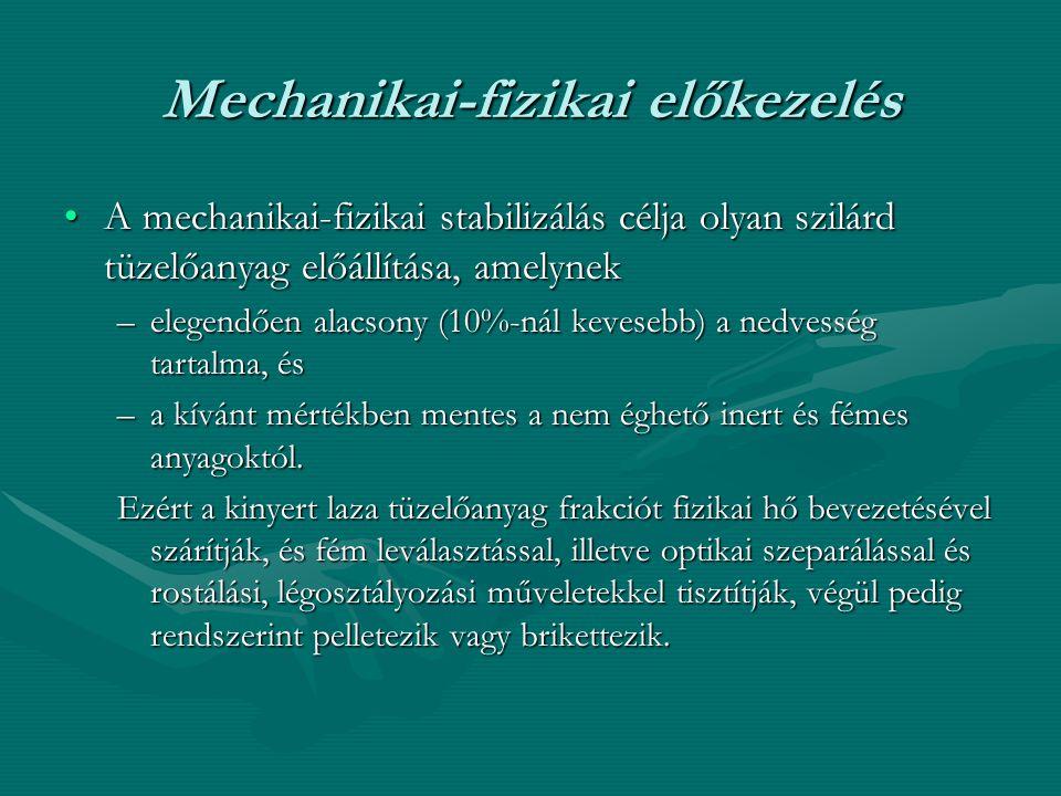 Mechanikai-fizikai előkezelés •A mechanikai-fizikai stabilizálás célja olyan szilárd tüzelőanyag előállítása, amelynek –elegendően alacsony (10%-nál k