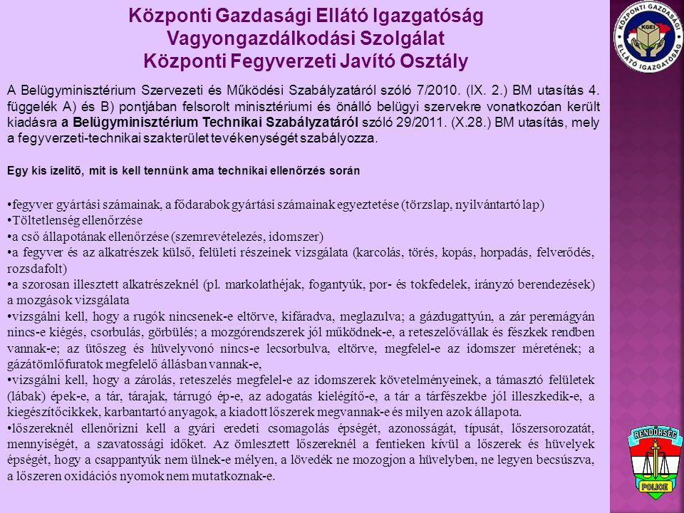 A Belügyminisztérium Szervezeti és Működési Szabályzatáról szóló 7/2010. (IX. 2.) BM utasítás 4. függelék A) és B) pontjában felsorolt minisztériumi é