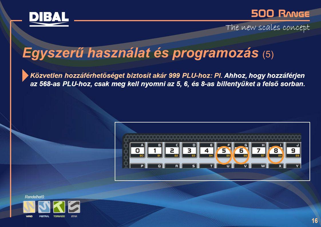 16 Rendelhető: Egyszerű használat és programozás (5) Közvetlen hozzáférhetőséget biztosít akár 999 PLU-hoz: Pl. Ahhoz, hogy hozzáférjen az 568-as PLU-