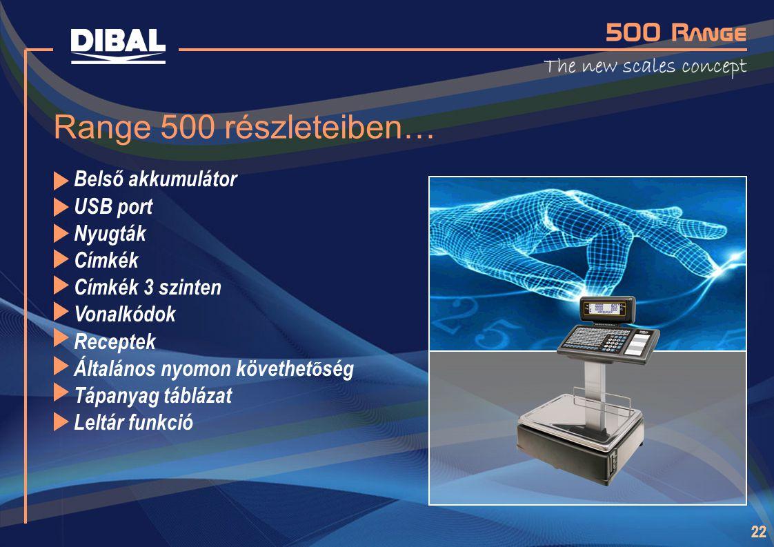 22 Range 500 részleteiben… Belső akkumulátor USB port Nyugták Címkék Címkék 3 szinten Vonalkódok Receptek Általános nyomon követhet ő ség Tápanyag táb