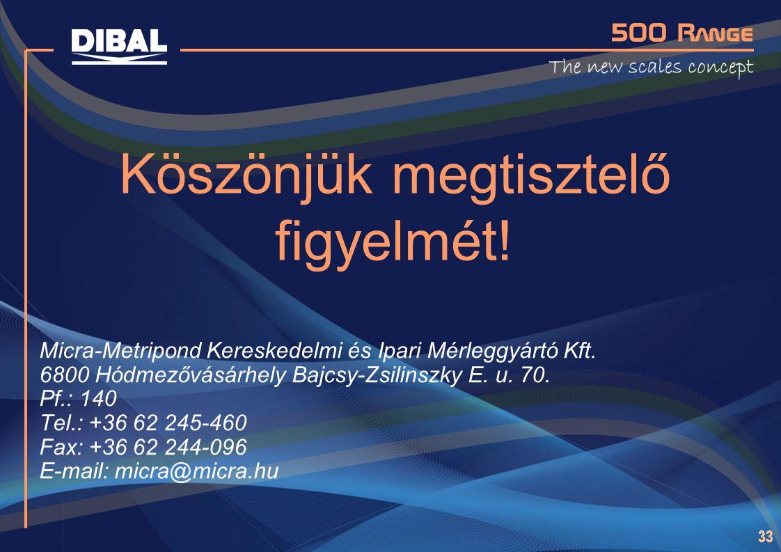 33 Köszönjük megtisztelő figyelmét! Micra-Metripond Kereskedelmi és Ipari Mérleggyártó Kft. 6800 Hódmezővásárhely Bajcsy-Zsilinszky E. u. 70. Pf.: 140