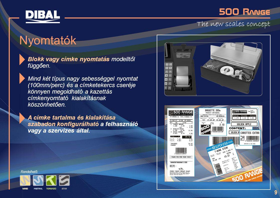 9 Rendelhető: Nyomtatók Blokk vagy címke nyomtatás modelltől függően. Mind két típus nagy sebességgel nyomtat (100mm/perc) és a címketekercs cseréje k
