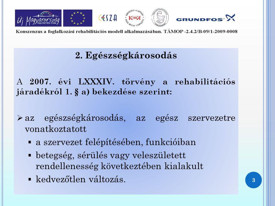 2. Egészségkárosodás A 2007. évi LXXXIV. törvény a rehabilitációs járadékról 1. § a) bekezdése szerint:  az egészségkárosodás, az egész szervezetre v