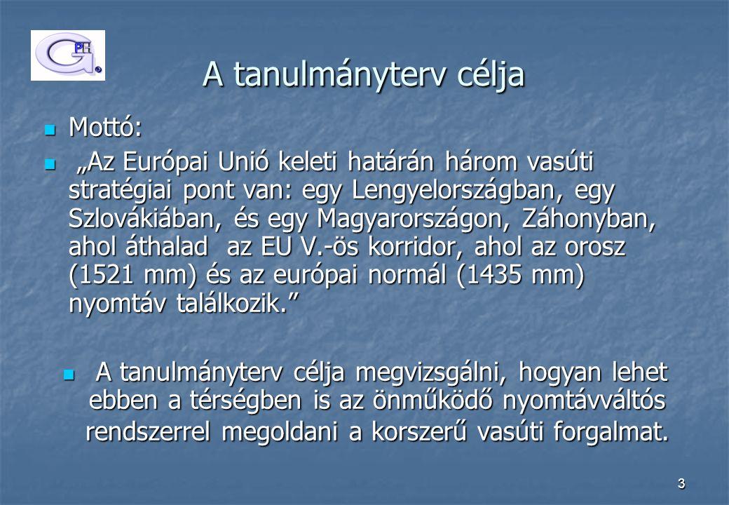"""3 A tanulmányterv célja  Mottó:  """"Az Európai Unió keleti határán három vasúti stratégiai pont van: egy Lengyelországban, egy Szlovákiában, és egy Ma"""