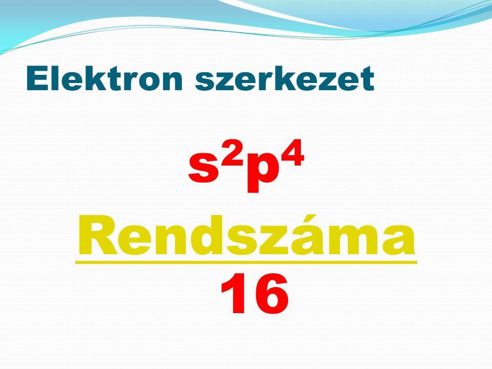 Elektron szerkezet s 2 p 4 Rendszáma Rendszáma 16
