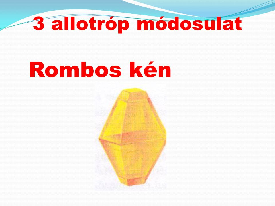 3 allotróp módosulat Rombos kén