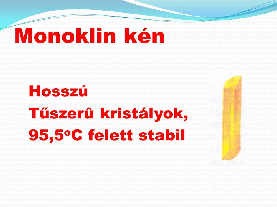 Monoklin kén Hosszú Tűszerû kristályok, 95,5 o C felett stabil