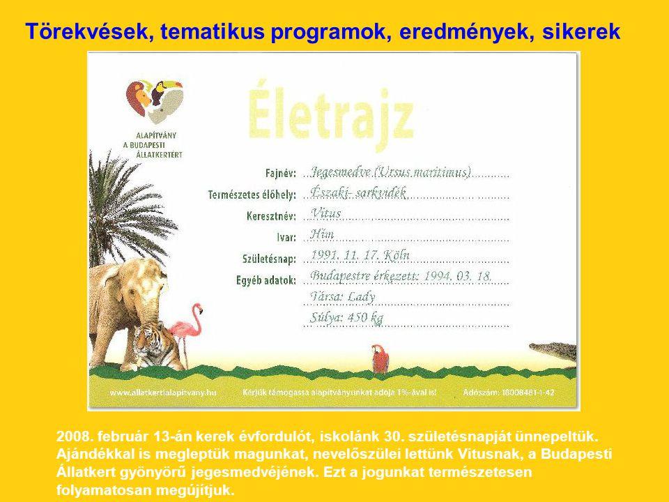 Törekvések, tematikus programok, eredmények, sikerek 2008. február 13-án kerek évfordulót, iskolánk 30. születésnapját ünnepeltük. Ajándékkal is megle