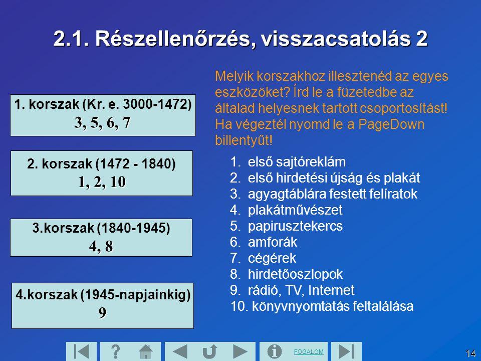 FOGALOM 14 2.1. Részellenőrzés, visszacsatolás 2 1. korszak (Kr. e. 3000-1472) 3, 5, 6, 7 2. korszak (1472 - 1840) 1, 2, 10 4.korszak (1945-napjainkig