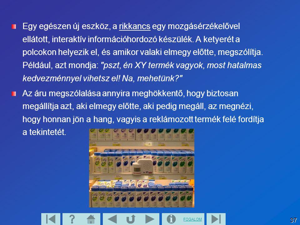 FOGALOM 37 Egy egészen új eszköz, a rikkancs egy mozgásérzékelővel ellátott, interaktív információhordozó készülék. A ketyerét a polcokon helyezik el,