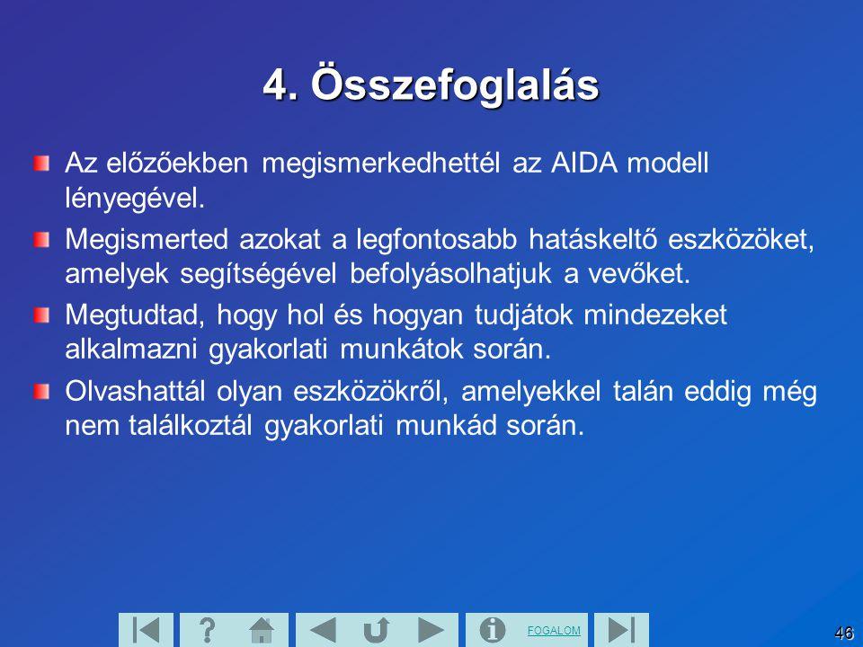 FOGALOM 46 4. Összefoglalás Az előzőekben megismerkedhettél az AIDA modell lényegével. Megismerted azokat a legfontosabb hatáskeltő eszközöket, amelye