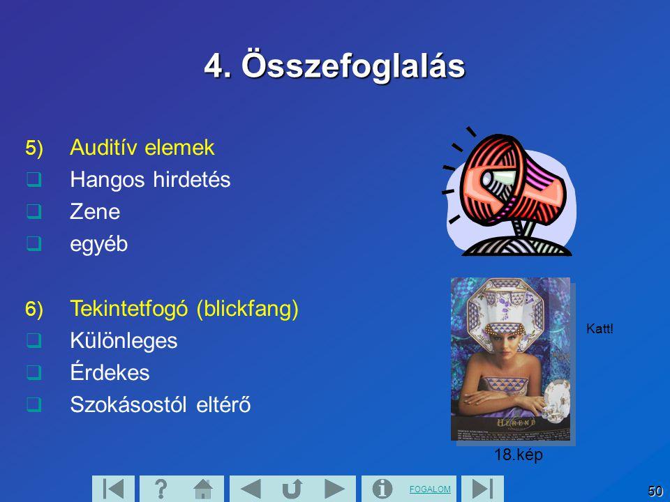 FOGALOM 50 4. Összefoglalás 5) Auditív elemek  Hangos hirdetés  Zene  egyéb 6) Tekintetfogó (blickfang)  Különleges  Érdekes  Szokásostól eltérő