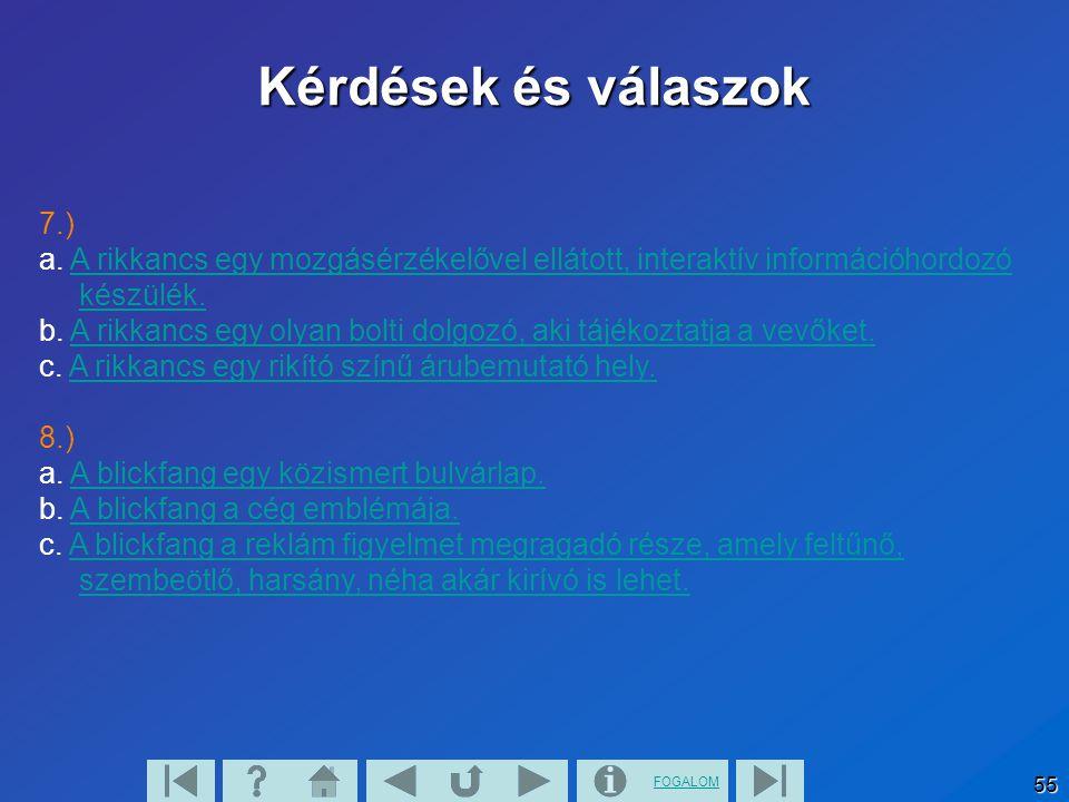 FOGALOM 55 Kérdések és válaszok 7.) a. A rikkancs egy mozgásérzékelővel ellátott, interaktív információhordozó készülék.A rikkancs egy mozgásérzékelőv
