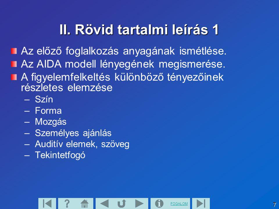 FOGALOM 7 II. Rövid tartalmi leírás 1 Az előző foglalkozás anyagának ismétlése. Az AIDA modell lényegének megismerése. A figyelemfelkeltés különböző t