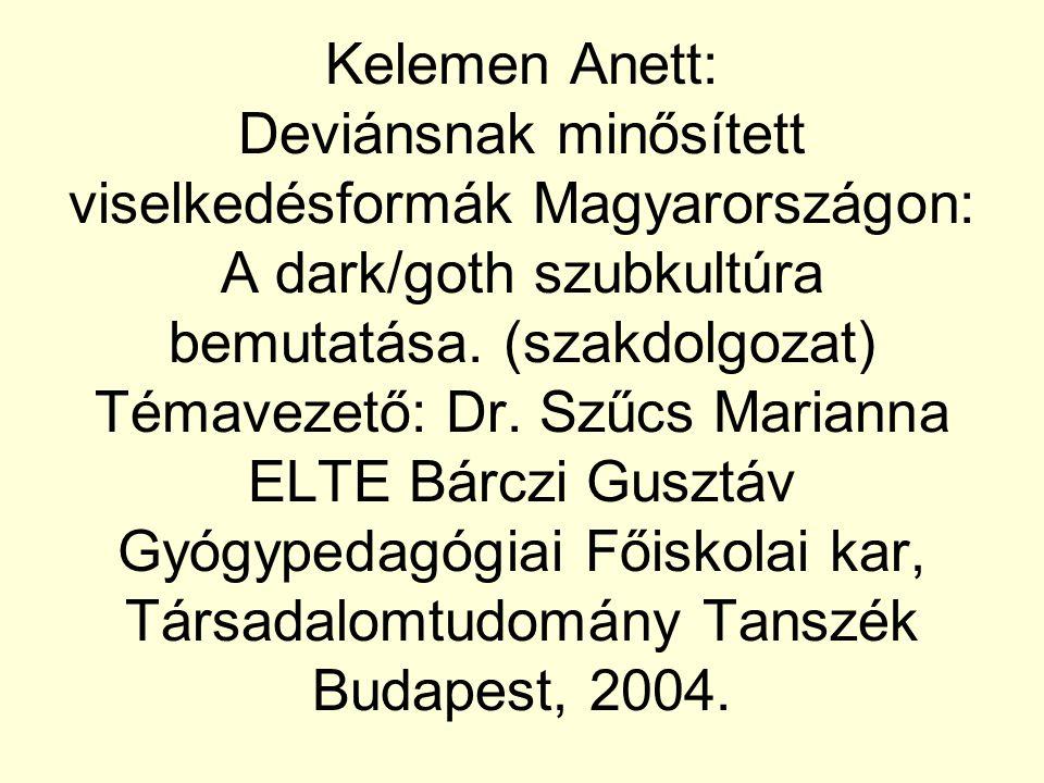 Kelemen Anett: Deviánsnak minősített viselkedésformák Magyarországon: A dark/goth szubkultúra bemutatása.