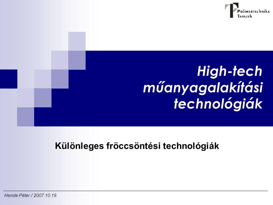 High-tech műanyagalakítási technológiák Hende Péter / 2007.10.19. Különleges fröccsöntési technológiák