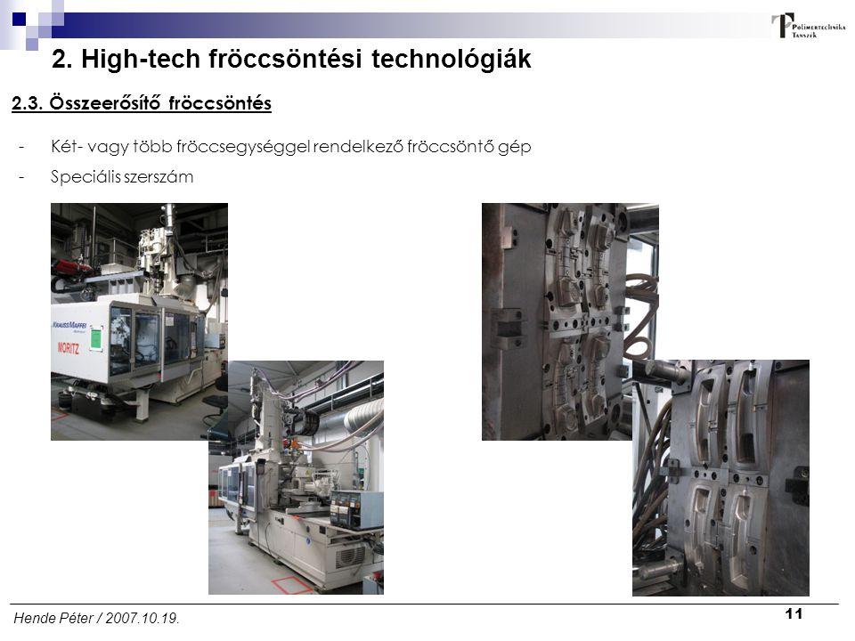 11 Hende Péter / 2007.10.19. 2. High-tech fröccsöntési technológiák 2.3. Összeerősítő fröccsöntés -Két- vagy több fröccsegységgel rendelkező fröccsönt