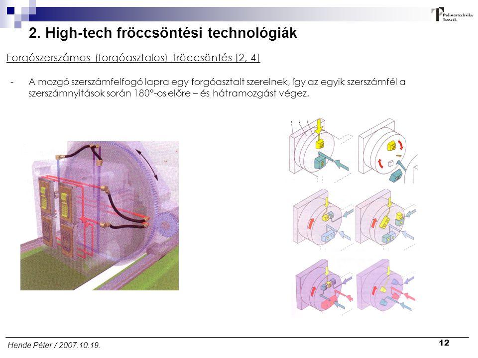 12 Hende Péter / 2007.10.19. 2. High-tech fröccsöntési technológiák Forgószerszámos (forgóasztalos) fröccsöntés [2, 4] -A mozgó szerszámfelfogó lapra