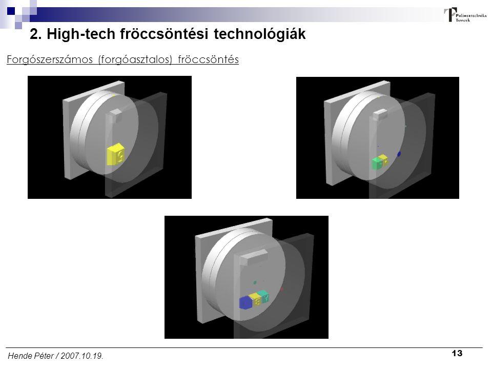 13 Hende Péter / 2007.10.19. 2. High-tech fröccsöntési technológiák Forgószerszámos (forgóasztalos) fröccsöntés