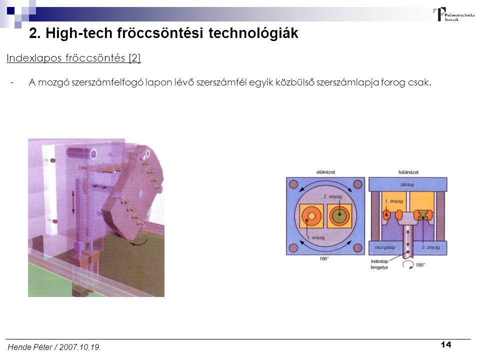 14 Hende Péter / 2007.10.19. 2. High-tech fröccsöntési technológiák Indexlapos fröccsöntés [2] -A mozgó szerszámfelfogó lapon lévő szerszámfél egyik k