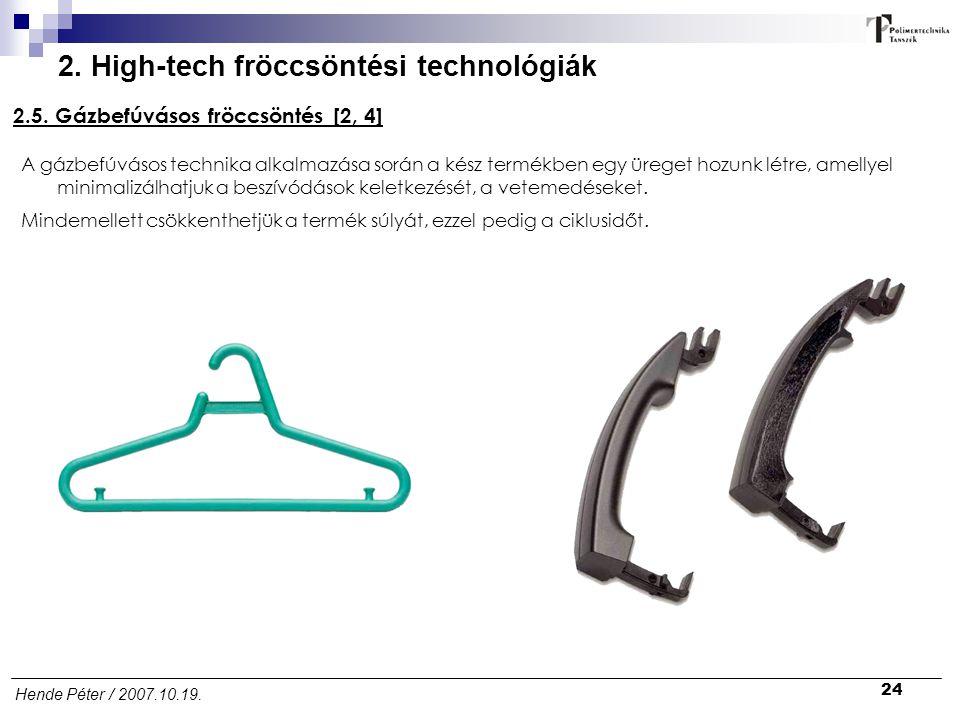 24 Hende Péter / 2007.10.19. 2. High-tech fröccsöntési technológiák 2.5. Gázbefúvásos fröccsöntés [2, 4] A gázbefúvásos technika alkalmazása során a k