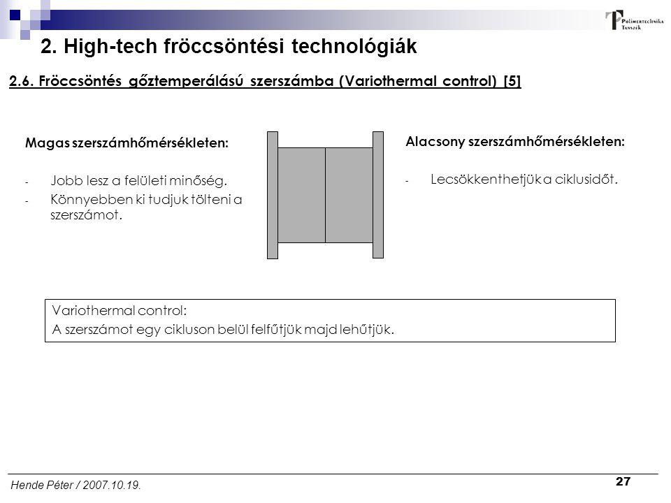 27 Hende Péter / 2007.10.19. 2. High-tech fröccsöntési technológiák 2.6. Fröccsöntés gőztemperálású szerszámba (Variothermal control) [5] Magas szersz