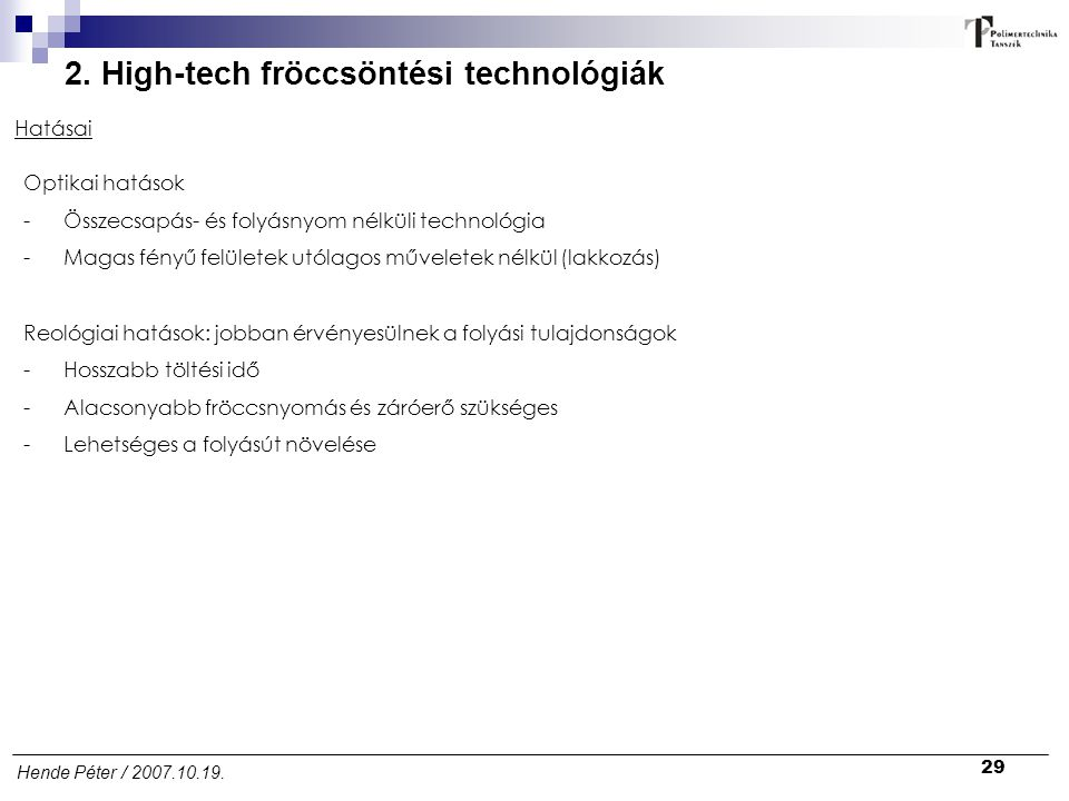 29 Hende Péter / 2007.10.19. 2. High-tech fröccsöntési technológiák Hatásai Optikai hatások -Összecsapás- és folyásnyom nélküli technológia -Magas fén