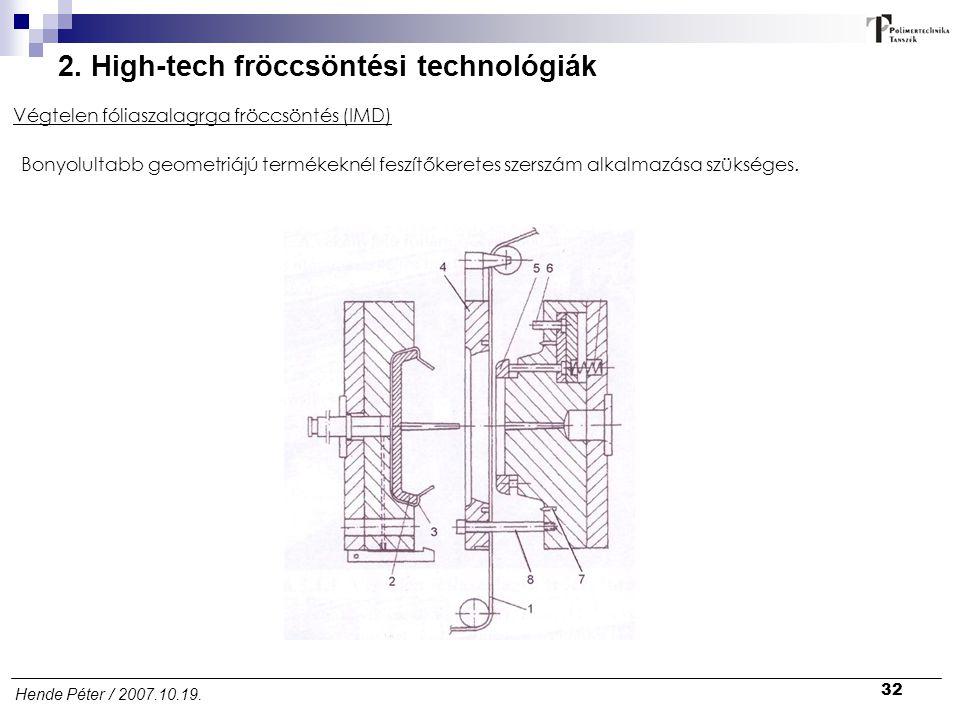 32 Hende Péter / 2007.10.19. 2. High-tech fröccsöntési technológiák Végtelen fóliaszalagrga fröccsöntés (IMD) Bonyolultabb geometriájú termékeknél fes