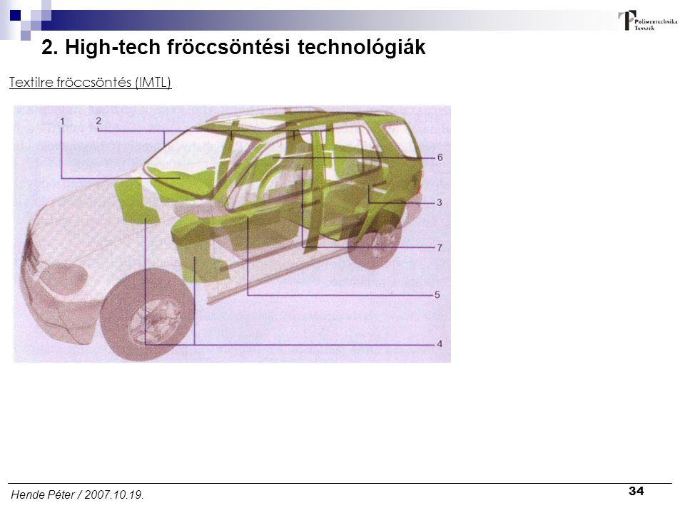 34 Hende Péter / 2007.10.19. 2. High-tech fröccsöntési technológiák Textilre fröccsöntés (IMTL)