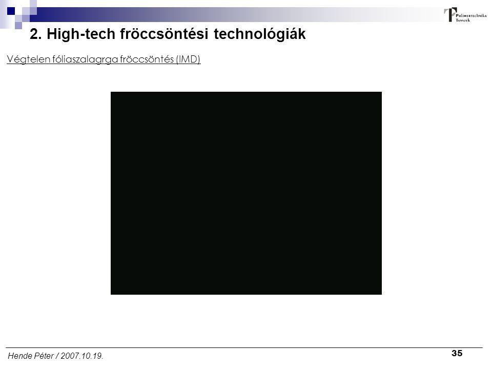 35 Hende Péter / 2007.10.19. 2. High-tech fröccsöntési technológiák Végtelen fóliaszalagrga fröccsöntés (IMD)