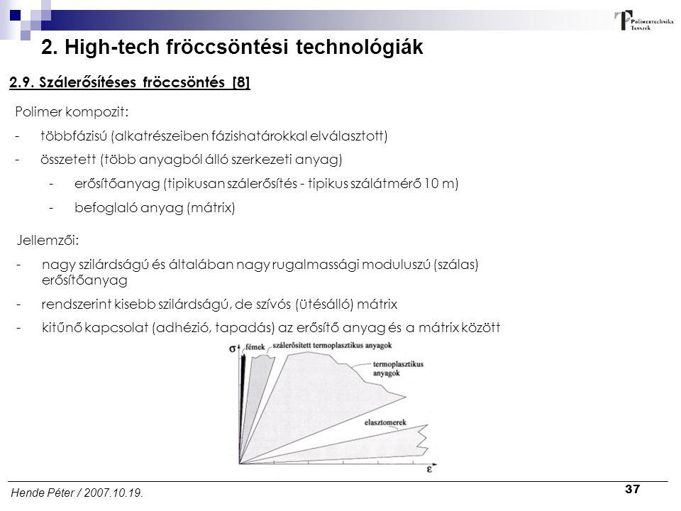 37 Hende Péter / 2007.10.19. 2. High-tech fröccsöntési technológiák 2.9. Szálerősítéses fröccsöntés [8] Polimer kompozit: -többfázisú (alkatrészeiben