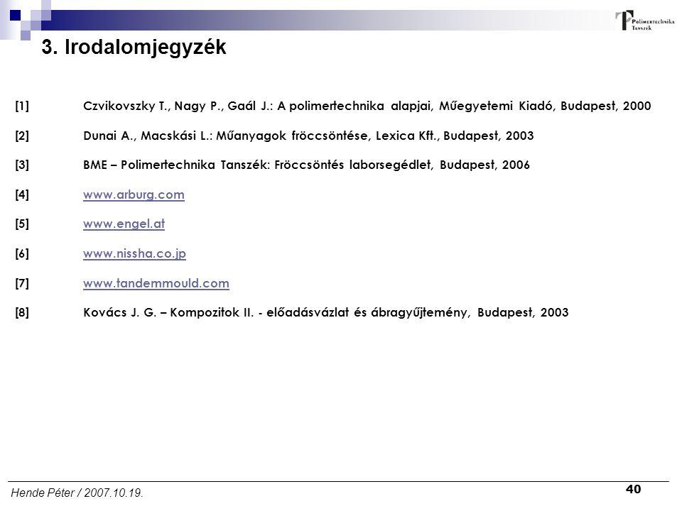 40 Hende Péter / 2007.10.19. [1] Czvikovszky T., Nagy P., Gaál J.: A polimertechnika alapjai, Műegyetemi Kiadó, Budapest, 2000 [2]Dunai A., Macskási L