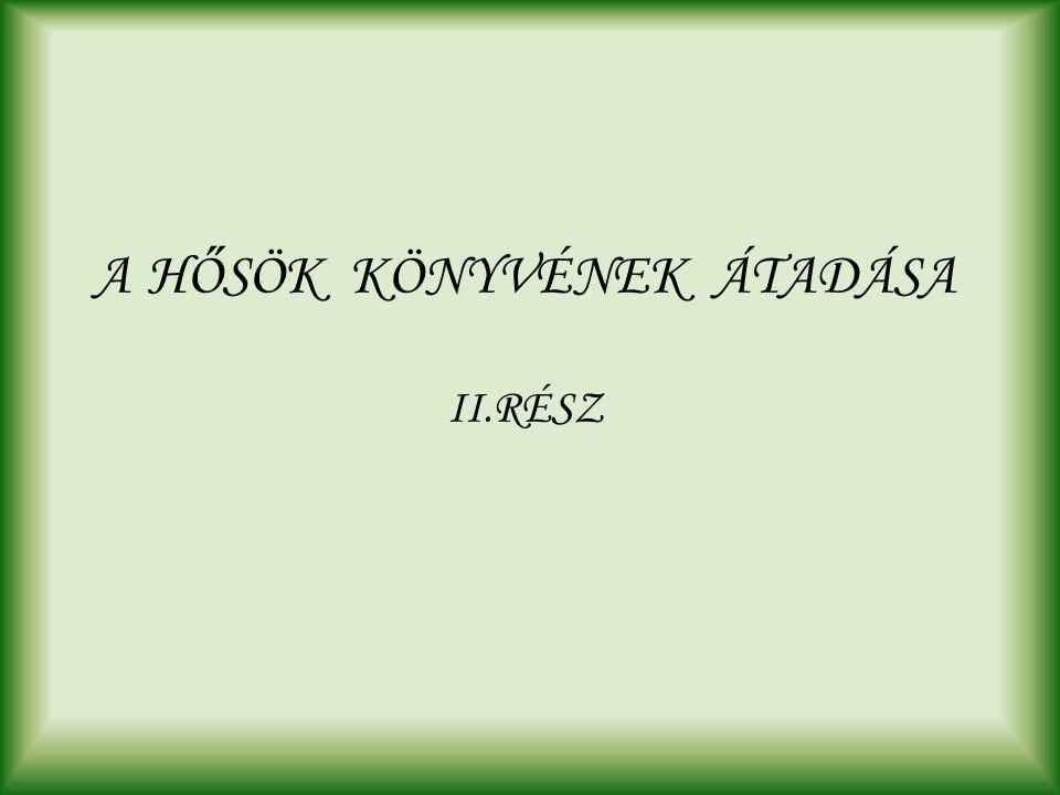 A HŐSÖK KÖNYVÉNEK ÁTADÁSA II.RÉSZ