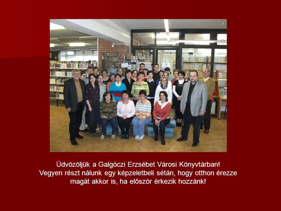 Üdvözöljük a Galgóczi Erzsébet Városi Könyvtárban! Vegyen részt nálunk egy képzeletbeli sétán, hogy otthon érezze magát akkor is, ha először érkezik h