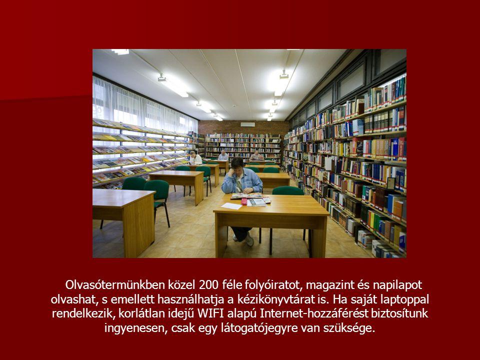 Olvasótermünkben közel 200 féle folyóiratot, magazint és napilapot olvashat, s emellett használhatja a kézikönyvtárat is. Ha saját laptoppal rendelkez