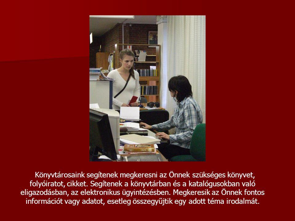 Könyvtárosaink segítenek megkeresni az Önnek szükséges könyvet, folyóiratot, cikket. Segítenek a könyvtárban és a katalógusokban való eligazodásban, a