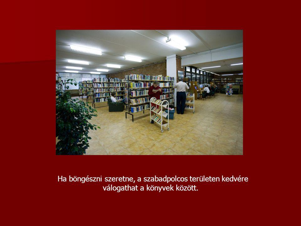 Ha böngészni szeretne, a szabadpolcos területen kedvére válogathat a könyvek között.