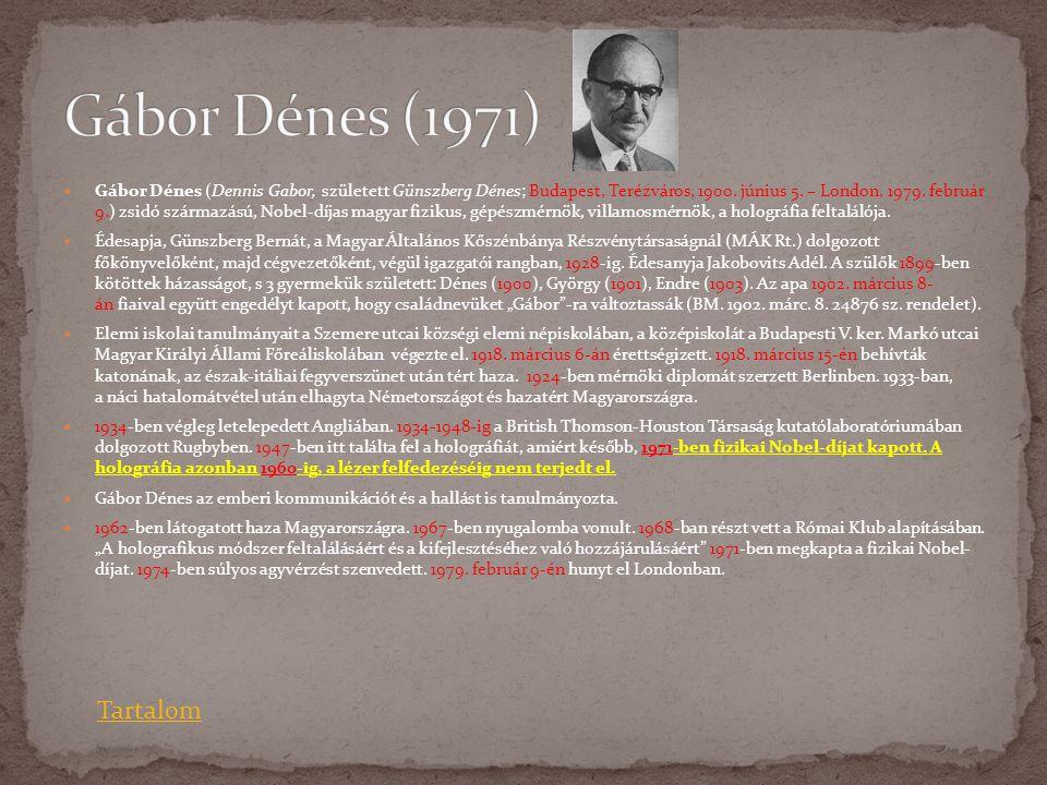  Gábor Dénes (Dennis Gabor, született Günszberg Dénes; Budapest, Terézváros, 1900. június 5. – London, 1979. február 9.) zsidó származású, Nobel-díja
