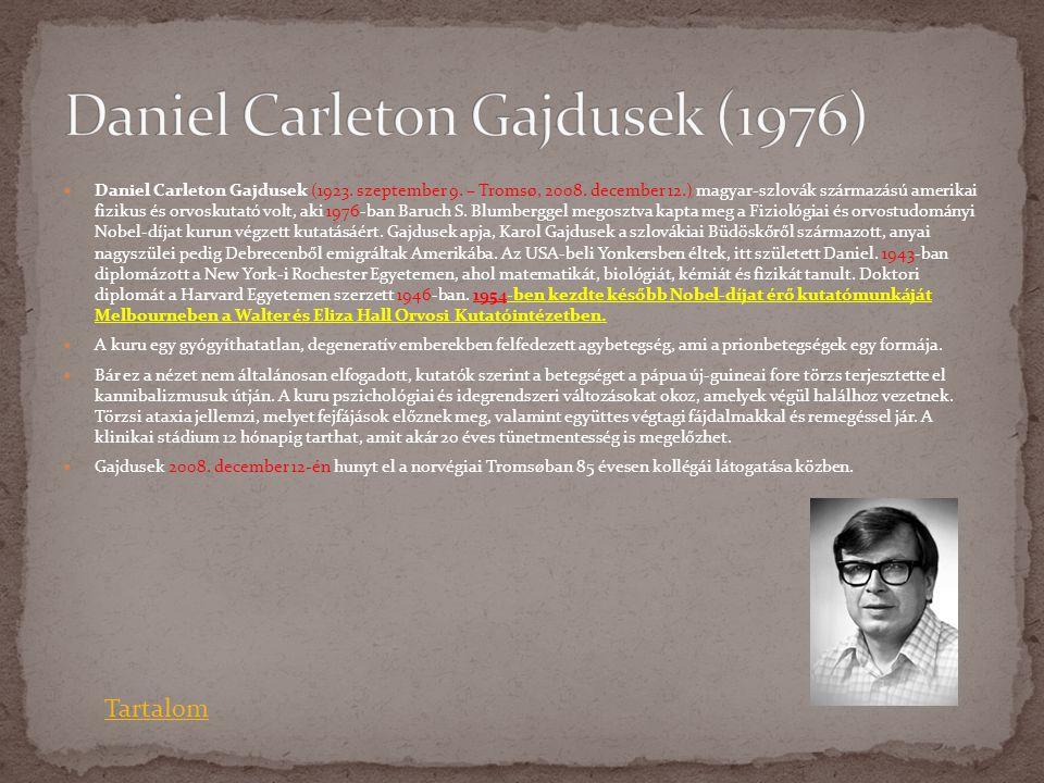  Daniel Carleton Gajdusek (1923. szeptember 9. – Tromsø, 2008. december 12.) magyar-szlovák származású amerikai fizikus és orvoskutató volt, aki 1976