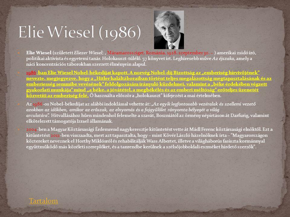  Elie Wiesel (született Eliezer Wiesel;, Máramarossziget, Románia, 1928. szeptember 30. – ) amerikai zsidó író, politikai aktivista és egyetemi tanár