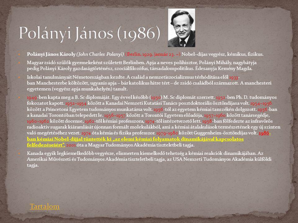  Polányi János Károly (John Charles Polanyi) (Berlin, 1929. január 23. –) Nobel–díjas vegyész, kémikus, fizikus.  Magyar zsidó szülők gyermekeként s