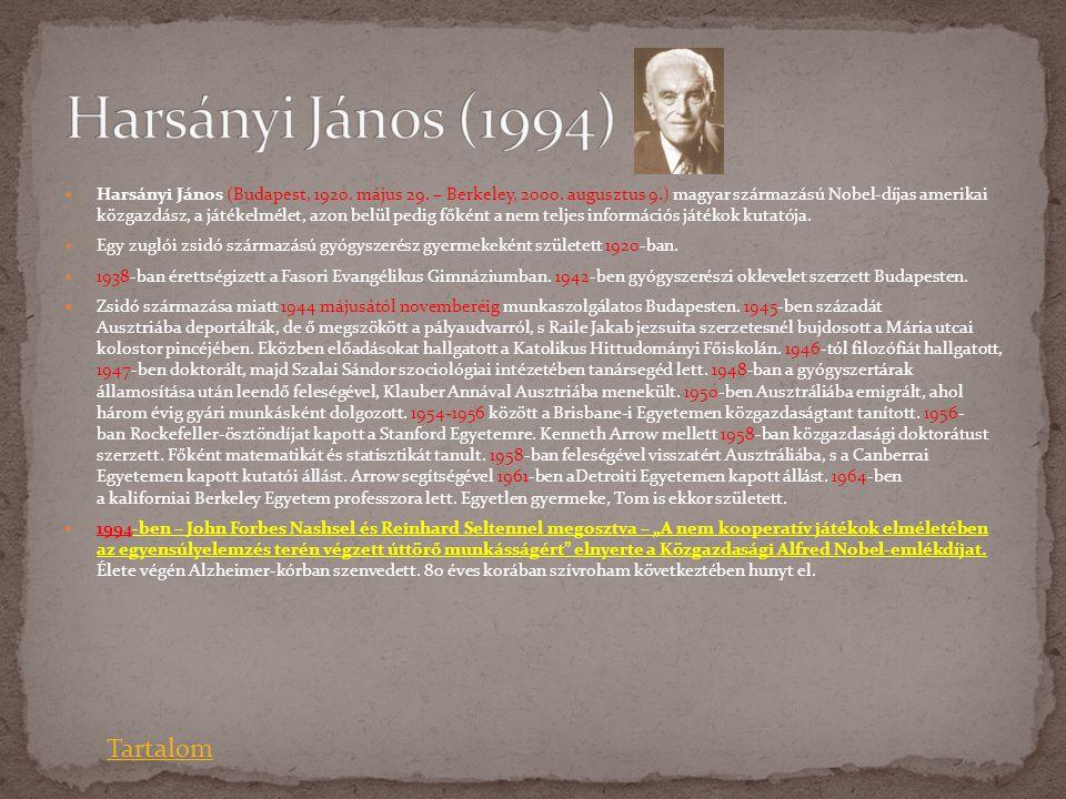  Harsányi János (Budapest, 1920. május 29. – Berkeley, 2000. augusztus 9.) magyar származású Nobel-díjas amerikai közgazdász, a játékelmélet, azon be