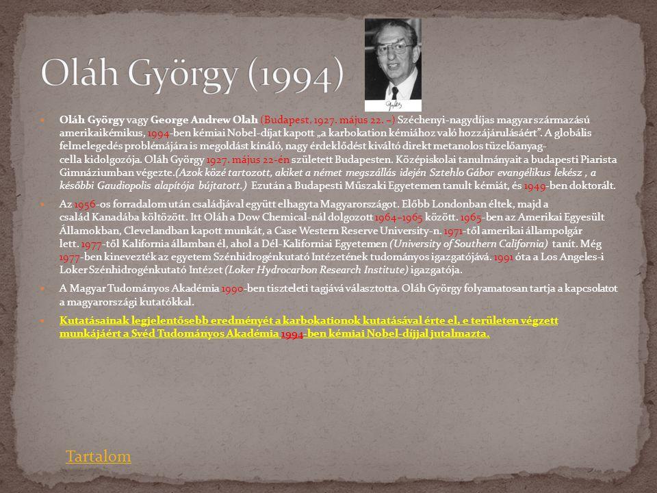  Oláh György vagy George Andrew Olah (Budapest, 1927. május 22. –) Széchenyi-nagydíjas magyar származású amerikaikémikus, 1994-ben kémiai Nobel-díjat